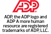 ADP, the ADP logo and ADP A more human resource are registered trademarks of ADP, LLC.